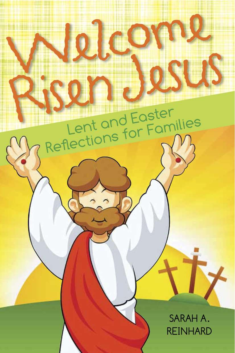 Welcome Risen Jesus: Lent and Easter Reflections for Families, by Sarah Reinhard (in English and Spanish)