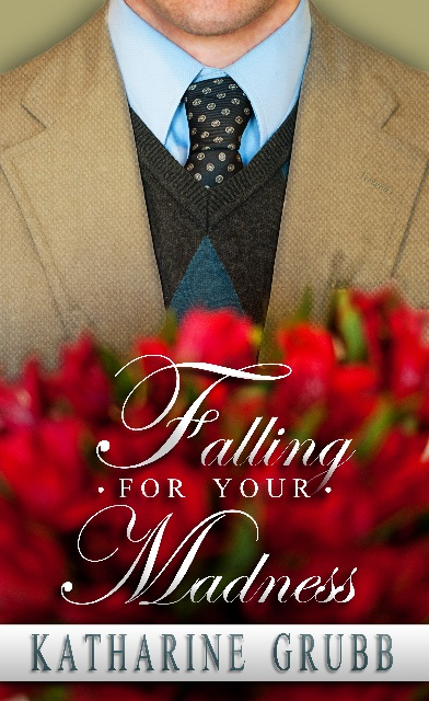 Falling for Your Madness, by Katharine Grubb