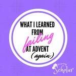 What I learned from failing at Advent (again) - Sarah Reinhard Snoring Scholar